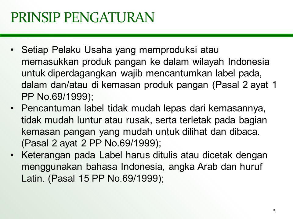 5 PRINSIP PENGATURAN •Setiap Pelaku Usaha yang memproduksi atau memasukkan produk pangan ke dalam wilayah Indonesia untuk diperdagangkan wajib mencant