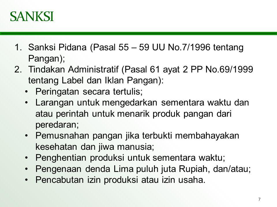 7 SANKSI 1.Sanksi Pidana (Pasal 55 – 59 UU No.7/1996 tentang Pangan); 2.Tindakan Administratif (Pasal 61 ayat 2 PP No.69/1999 tentang Label dan Iklan