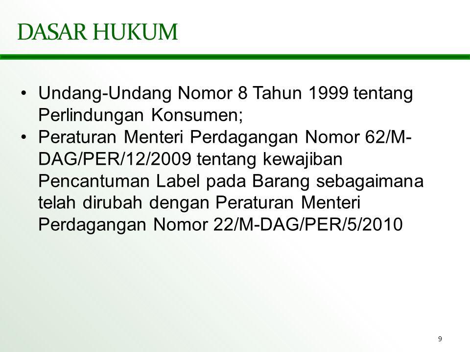 9 DASAR HUKUM •Undang-Undang Nomor 8 Tahun 1999 tentang Perlindungan Konsumen; •Peraturan Menteri Perdagangan Nomor 62/M- DAG/PER/12/2009 tentang kewa
