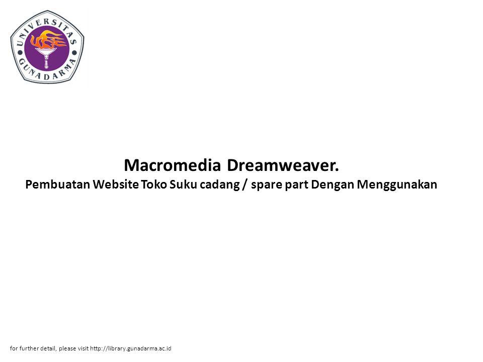 Macromedia Dreamweaver. Pembuatan Website Toko Suku cadang / spare part Dengan Menggunakan for further detail, please visit http://library.gunadarma.a