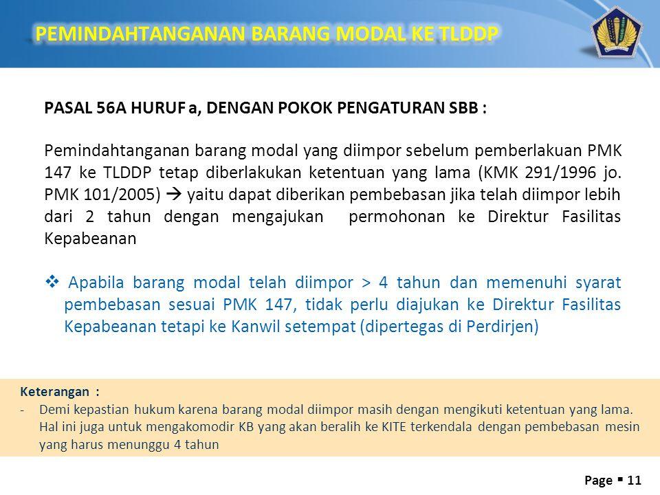 Page  11 PASAL 56A HURUF a, DENGAN POKOK PENGATURAN SBB : Pemindahtanganan barang modal yang diimpor sebelum pemberlakuan PMK 147 ke TLDDP tetap diberlakukan ketentuan yang lama (KMK 291/1996 jo.