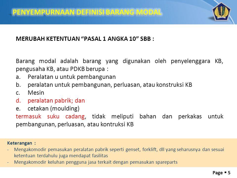 """Page  5 MERUBAH KETENTUAN """"PASAL 1 ANGKA 10"""" SBB : Barang modal adalah barang yang digunakan oleh penyelenggara KB, pengusaha KB, atau PDKB berupa :"""