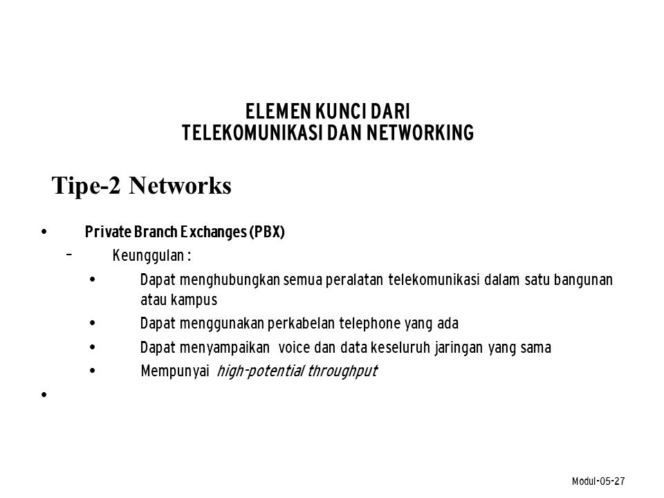 Modul-05-27 ELEMEN KUNCI DARI TELEKOMUNIKASI DAN NETWORKING Tipe-2 Networks • Private Branch Exchanges (PBX) – Keunggulan : • Dapat menghubungkan semu