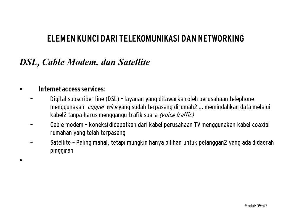 Modul-05-47 ELEMEN KUNCI DARI TELEKOMUNIKASI DAN NETWORKING DSL, Cable Modem, dan Satellite • Internet access services: – Digital subscriber line (DSL