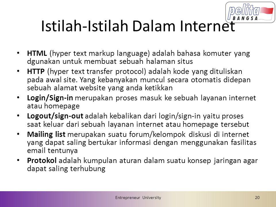 Istilah-Istilah Dalam Internet • HTML (hyper text markup language) adalah bahasa komuter yang dgunakan untuk membuat sebuah halaman situs • HTTP (hyper text transfer protocol) adalah kode yang dituliskan pada awal site.