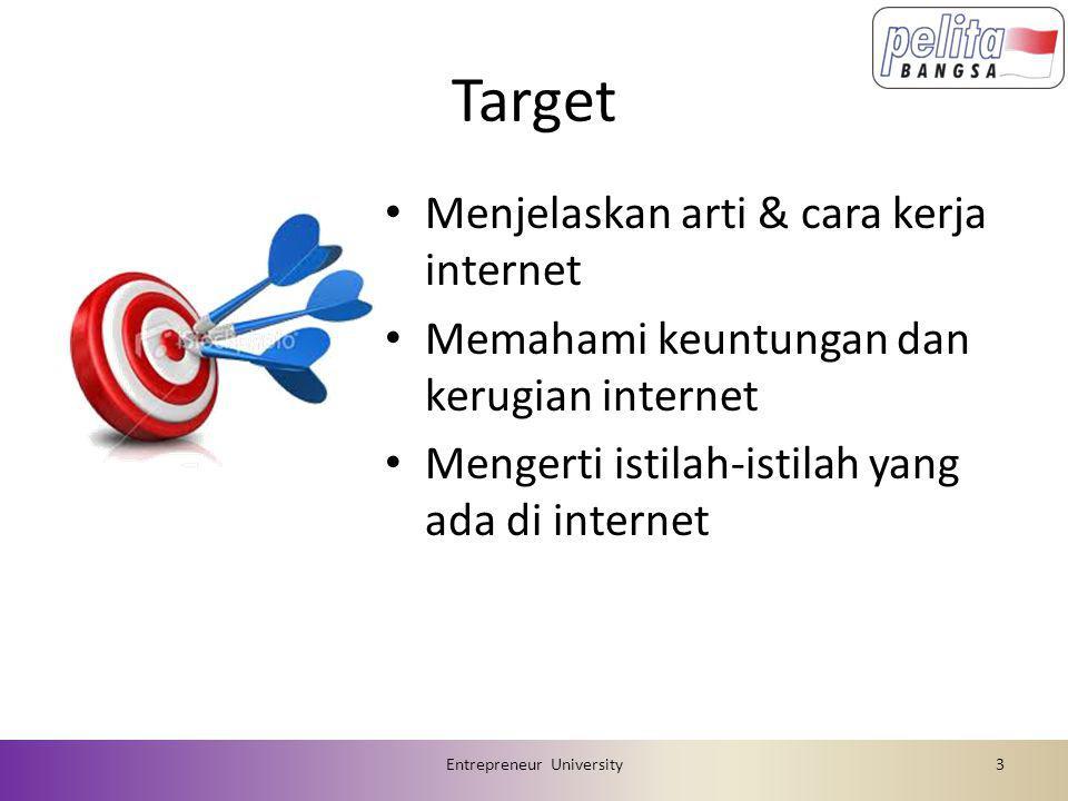 Target • Menjelaskan arti & cara kerja internet • Memahami keuntungan dan kerugian internet • Mengerti istilah-istilah yang ada di internet Entrepreneur University3