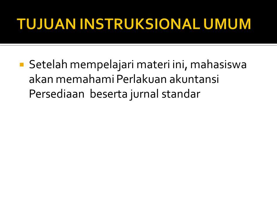  Setelah mempelajari materi ini, mahasiswa akan memahami Perlakuan akuntansi Persediaan beserta jurnal standar