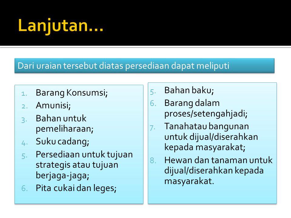 1. Barang Konsumsi; 2. Amunisi; 3. Bahan untuk pemeliharaan; 4. Suku cadang; 5. Persediaan untuk tujuan strategis atau tujuan berjaga-jaga; 6. Pita cu