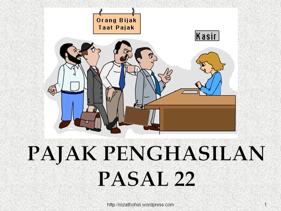 http://rozathohiri.wordpress.com1 PAJAK PENGHASILAN PASAL 22