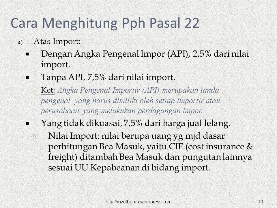 10 a) Atas Import:  Dengan Angka Pengenal Impor (API), 2,5% dari nilai import.  Tanpa API, 7,5% dari nilai import. Ket: Angka Pengenal Importir (API