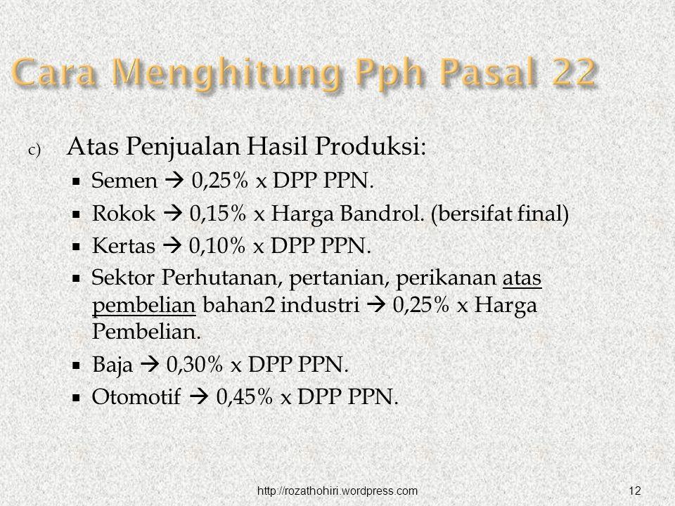 http://rozathohiri.wordpress.com12 c) Atas Penjualan Hasil Produksi:  Semen  0,25% x DPP PPN.
