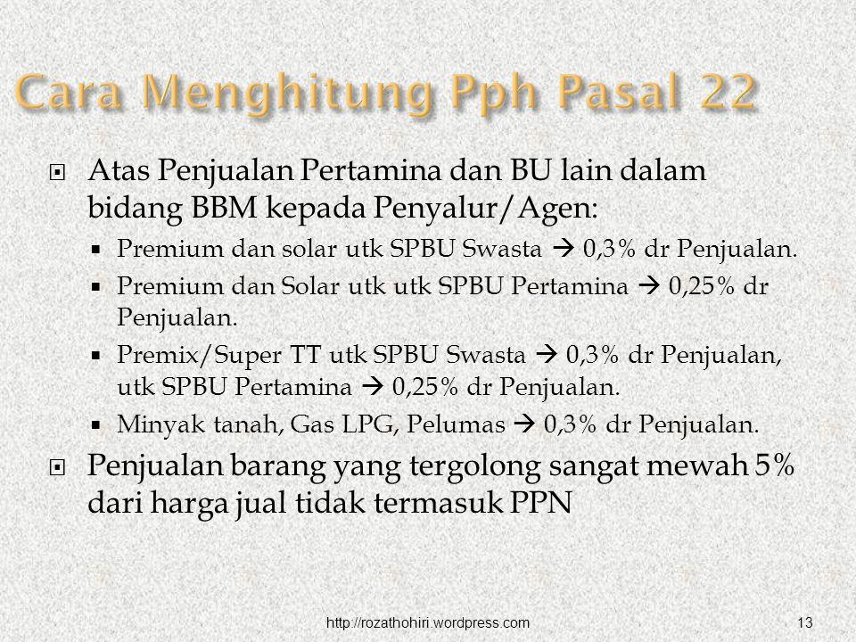 http://rozathohiri.wordpress.com13  Atas Penjualan Pertamina dan BU lain dalam bidang BBM kepada Penyalur/Agen:  Premium dan solar utk SPBU Swasta  0,3% dr Penjualan.
