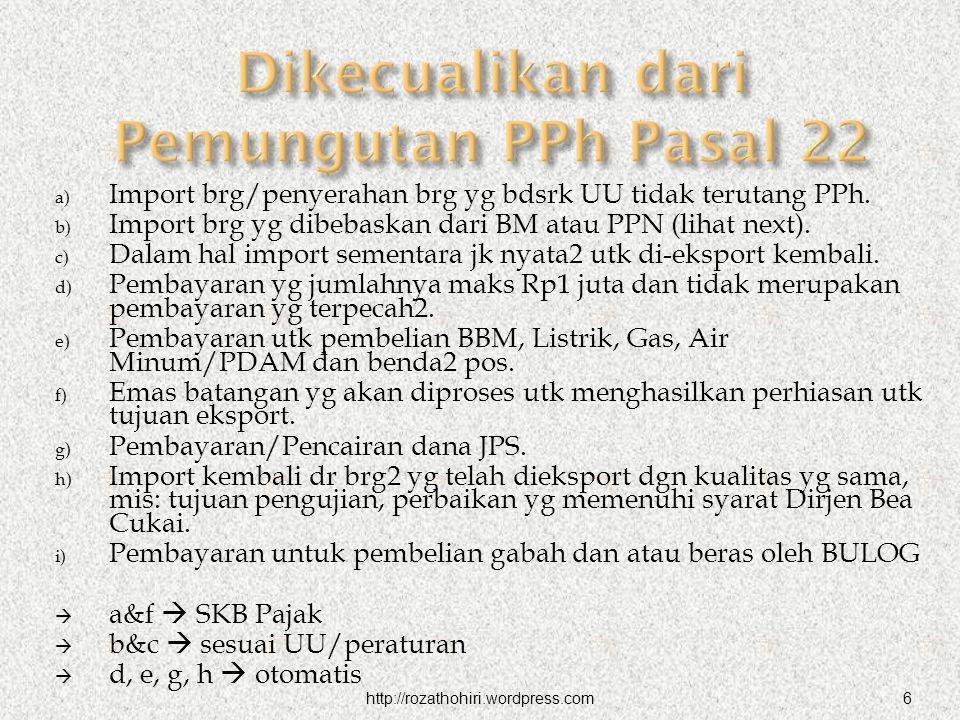 6 a) Import brg/penyerahan brg yg bdsrk UU tidak terutang PPh. b) Import brg yg dibebaskan dari BM atau PPN (lihat next). c) Dalam hal import sementar