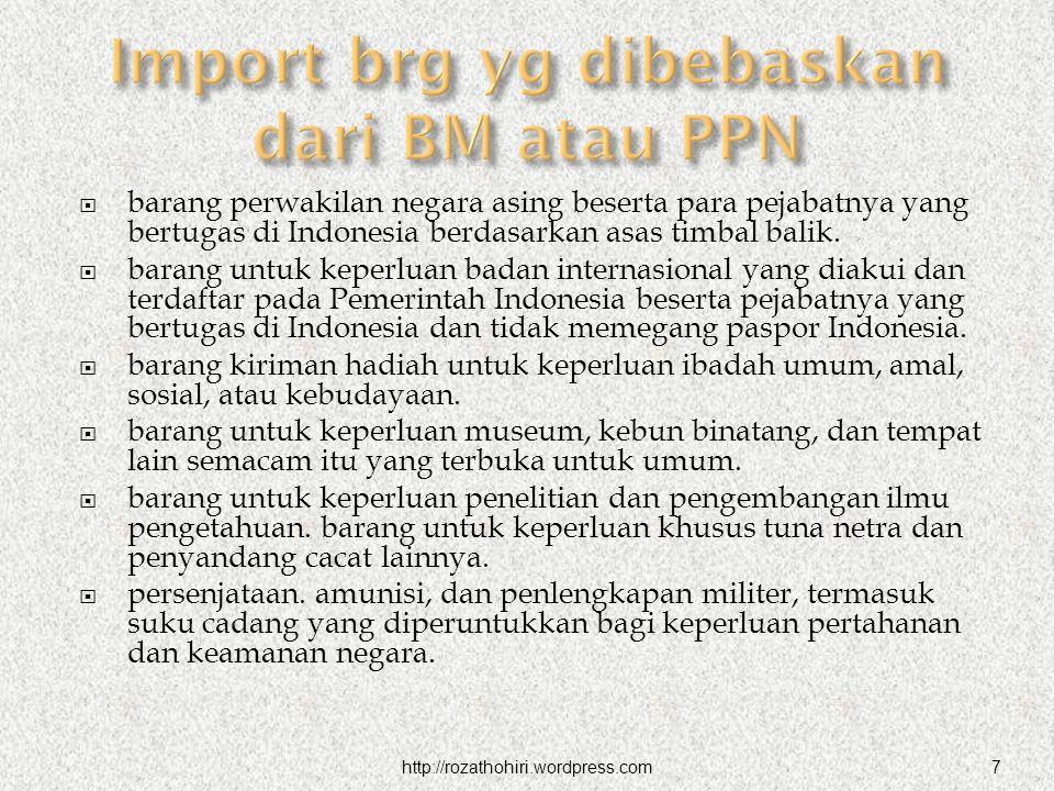  barang perwakilan negara asing beserta para pejabatnya yang bertugas di Indonesia berdasarkan asas timbal balik.  barang untuk keperluan badan inte