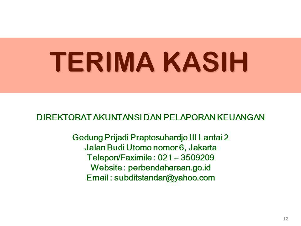 12 TERIMA KASIH DIREKTORAT AKUNTANSI DAN PELAPORAN KEUANGAN Gedung Prijadi Praptosuhardjo III Lantai 2 Jalan Budi Utomo nomor 6, Jakarta Telepon/Faximile : 021 – 3509209 Website : perbendaharaan.go.id Email : subditstandar@yahoo.com