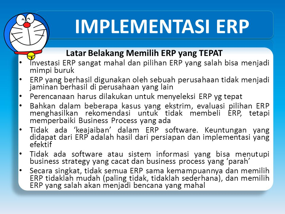 IMPLEMENTASI ERP Latar Belakang Memilih ERP yang TEPAT • Investasi ERP sangat mahal dan pilihan ERP yang salah bisa menjadi mimpi buruk • ERP yang ber