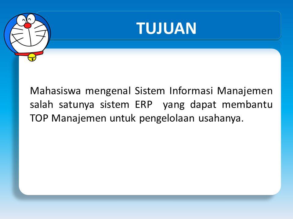 TUJUAN Mahasiswa mengenal Sistem Informasi Manajemen salah satunya sistem ERP yang dapat membantu TOP Manajemen untuk pengelolaan usahanya.