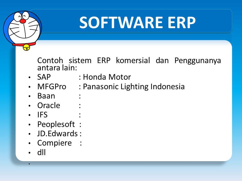 SOFTWARE ERP Contoh sistem ERP komersial dan Penggunanya antara lain: • SAP : Honda Motor • MFGPro : Panasonic Lighting Indonesia • Baan : • Oracle :