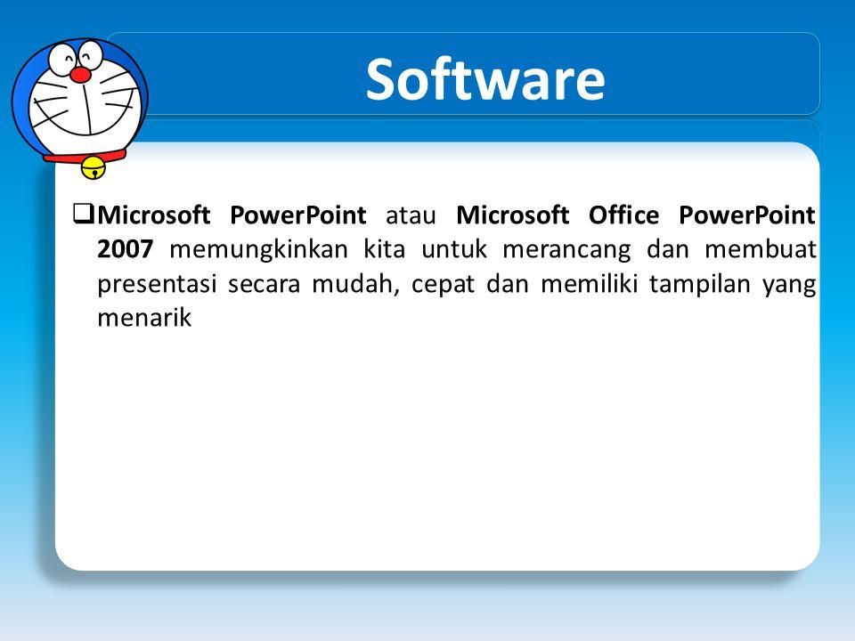 Software  Microsoft PowerPoint atau Microsoft Office PowerPoint 2007 memungkinkan kita untuk merancang dan membuat presentasi secara mudah, cepat dan