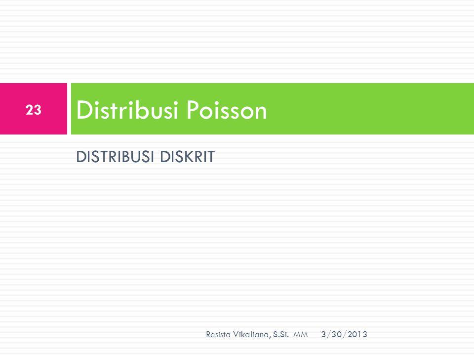 DISTRIBUSI DISKRIT Distribusi Poisson 3/30/2013 23 Resista Vikaliana, S.Si. MM