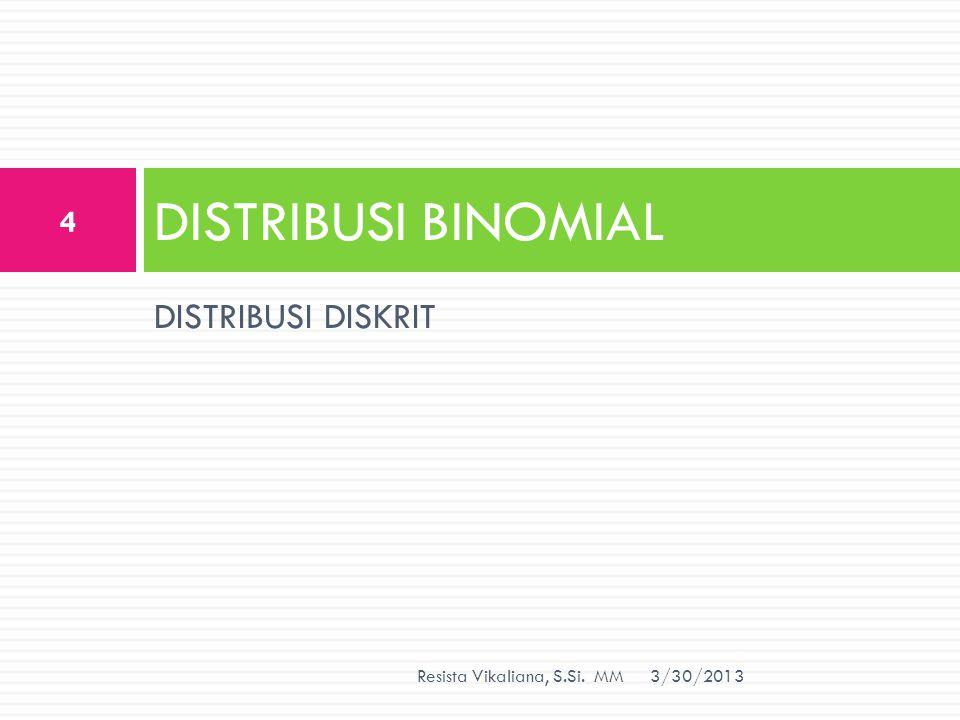 DISTRIBUSI DISKRIT DISTRIBUSI BINOMIAL 3/30/2013 4 Resista Vikaliana, S.Si. MM