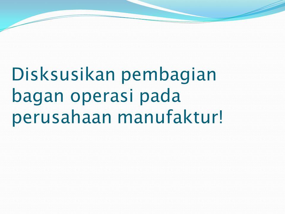 Disksusikan pembagian bagan operasi pada perusahaan manufaktur!