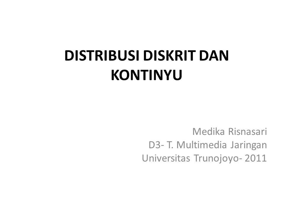 DISTRIBUSI DISKRIT Distribusi Diskrit yaitu • Distribusi dimana peubahnya secara teoritis tidak dapat menerima sembarang nilai diantara dua nilai yang diberikan.