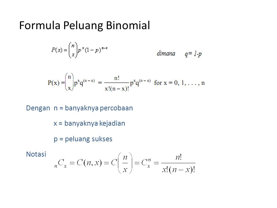 Formula Peluang Binomial Dengan n = banyaknya percobaan x = banyaknya kejadian p = peluang sukses Notasi