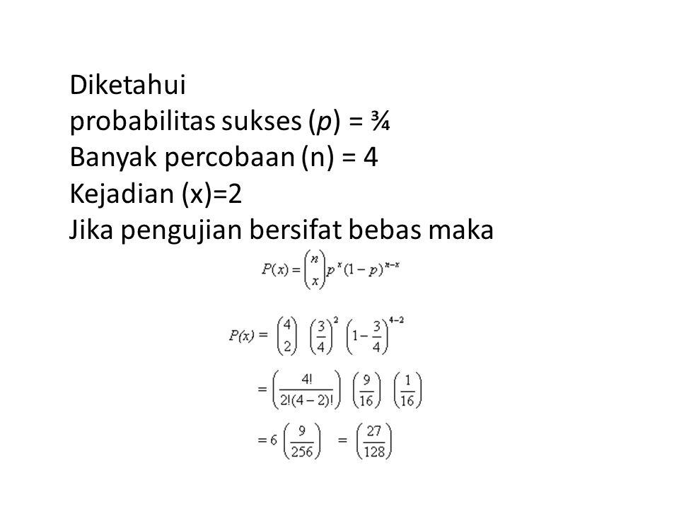 Diketahui probabilitas sukses (p) = ¾ Banyak percobaan (n) = 4 Kejadian (x)=2 Jika pengujian bersifat bebas maka