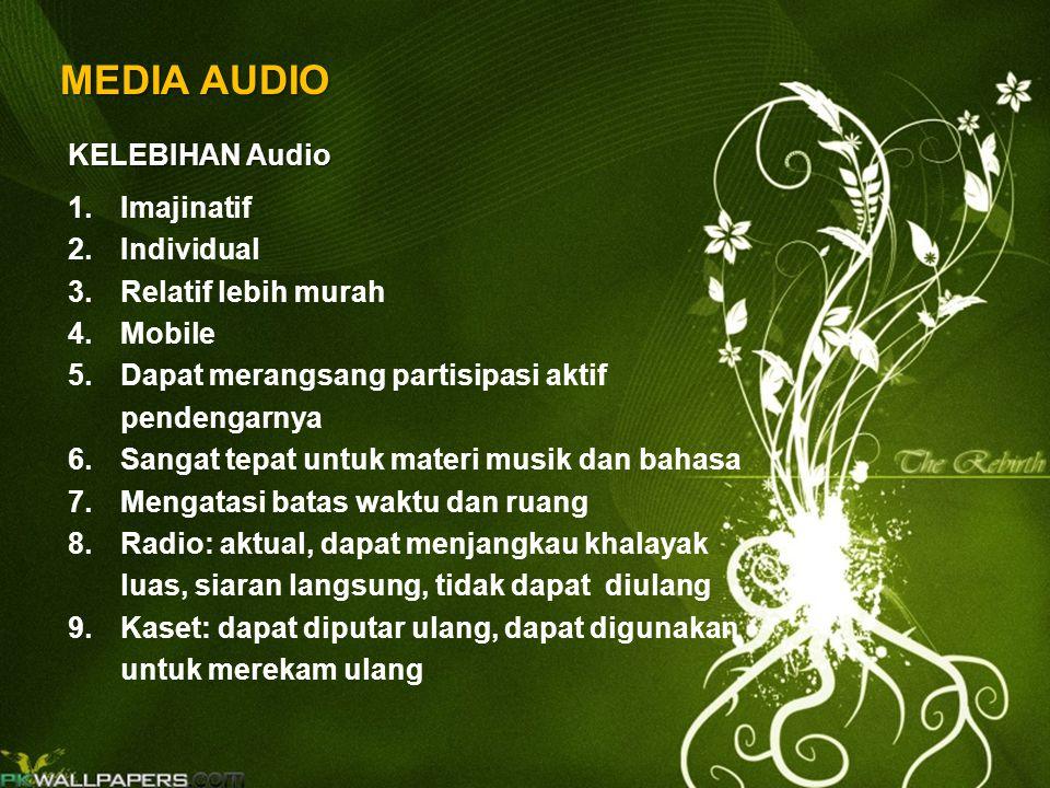 MEDIA AUDIO 1.Imajinatif 2.Individual 3.Relatif lebih murah 4.Mobile 5.Dapat merangsang partisipasi aktif pendengarnya 6.Sangat tepat untuk materi mus