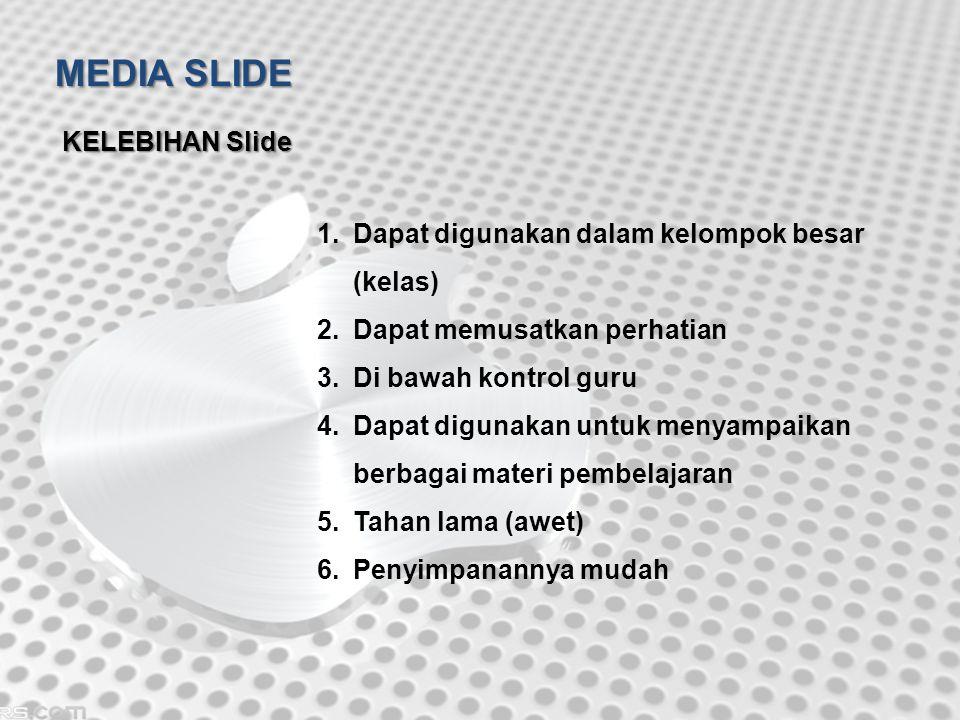 MEDIA SLIDE KELEBIHAN Slide 1.Dapat digunakan dalam kelompok besar (kelas) 2.Dapat memusatkan perhatian 3.Di bawah kontrol guru 4.Dapat digunakan untu