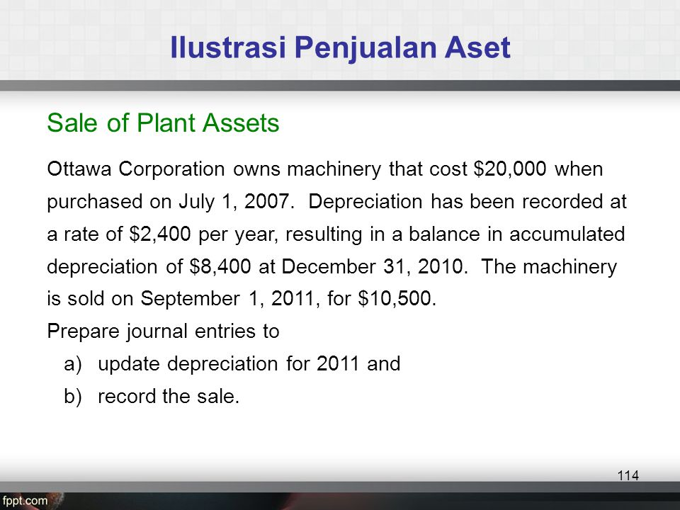 Sale of Plant Assets Ottawa Corporation owns machinery that cost $20,000 when purchased on July 1, 2007.