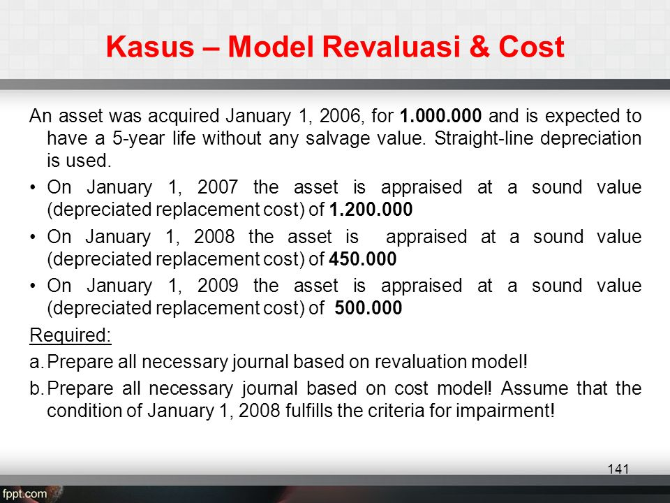 Kasus – Model Revaluasi & Cost An asset was acquired January 1, 2006, for 1.000.000 and is expected to have a 5-year life without any salvage value.