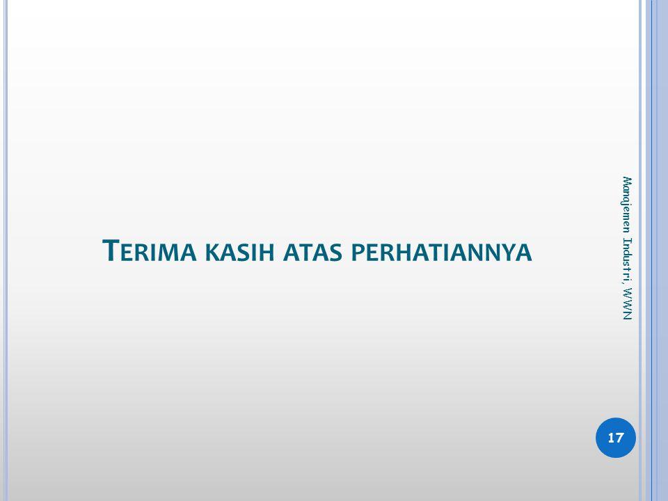 T ERIMA KASIH ATAS PERHATIANNYA 17 Manajemen Industri, WWN