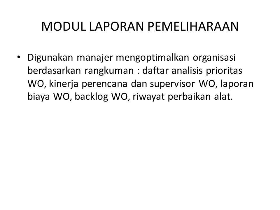 MODUL LAPORAN PEMELIHARAAN • Digunakan manajer mengoptimalkan organisasi berdasarkan rangkuman : daftar analisis prioritas WO, kinerja perencana dan s