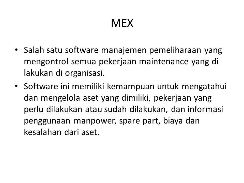 MEX • Salah satu software manajemen pemeliharaan yang mengontrol semua pekerjaan maintenance yang di lakukan di organisasi. • Software ini memiliki ke