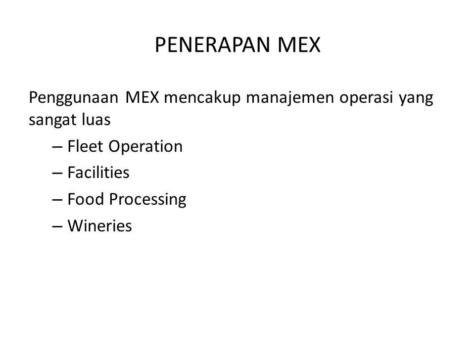 PENERAPAN MEX Penggunaan MEX mencakup manajemen operasi yang sangat luas – Fleet Operation – Facilities – Food Processing – Wineries