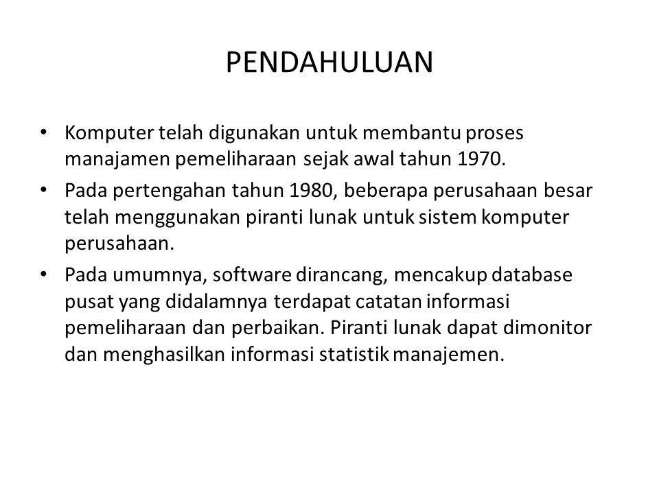PENDAHULUAN • Komputer telah digunakan untuk membantu proses manajamen pemeliharaan sejak awal tahun 1970. • Pada pertengahan tahun 1980, beberapa per