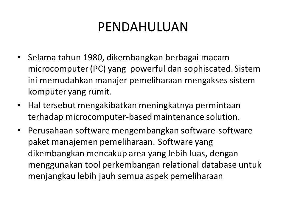 PENDAHULUAN • Selama tahun 1980, dikembangkan berbagai macam microcomputer (PC) yang powerful dan sophiscated. Sistem ini memudahkan manajer pemelihar
