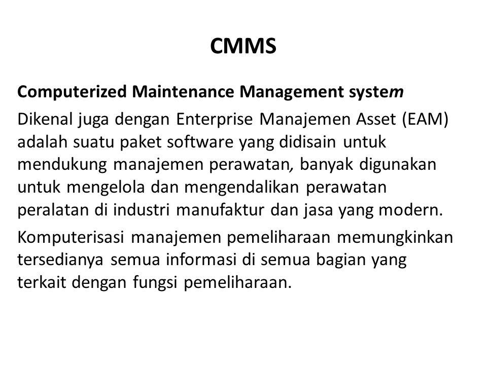 CMMS Computerized Maintenance Management system Dikenal juga dengan Enterprise Manajemen Asset (EAM) adalah suatu paket software yang didisain untuk m