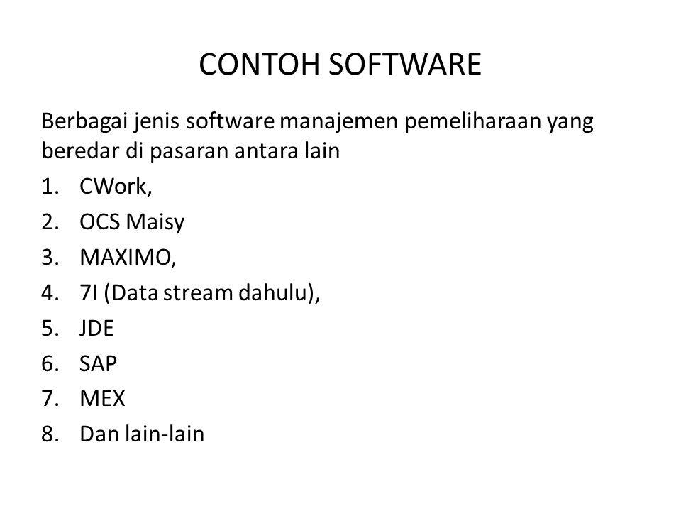 CONTOH SOFTWARE Berbagai jenis software manajemen pemeliharaan yang beredar di pasaran antara lain 1.CWork, 2.OCS Maisy 3.MAXIMO, 4.7I (Data stream da