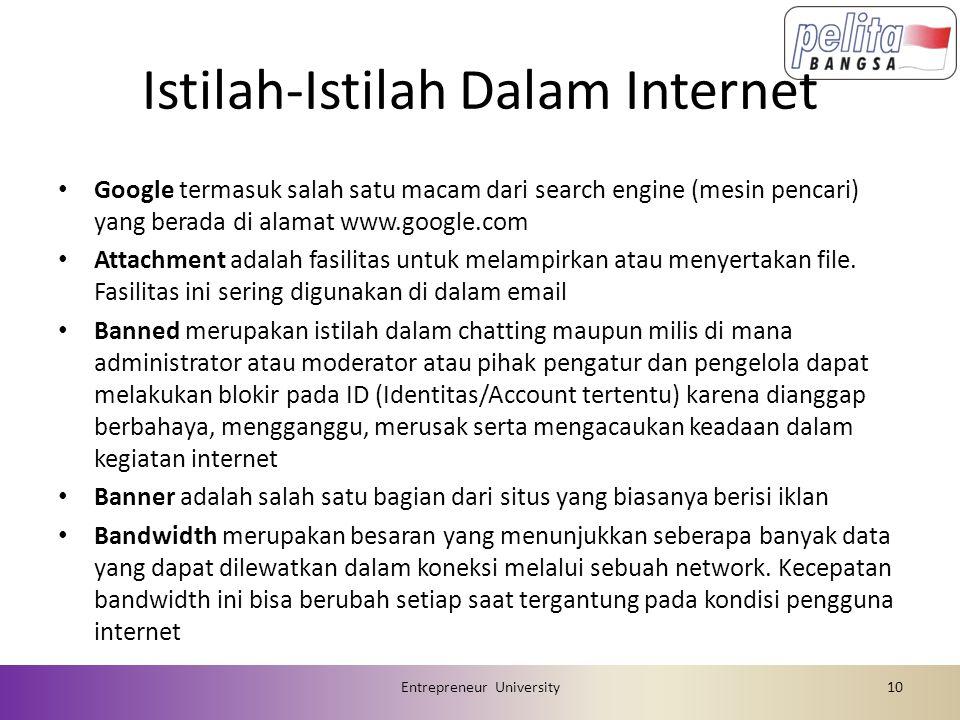 Istilah-Istilah Dalam Internet • Google termasuk salah satu macam dari search engine (mesin pencari) yang berada di alamat www.google.com • Attachment adalah fasilitas untuk melampirkan atau menyertakan file.