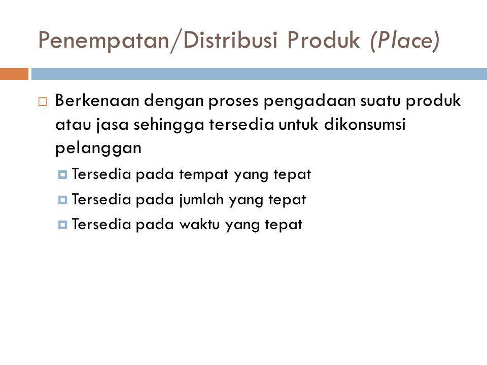 Penempatan/Distribusi Produk (Place)  Berkenaan dengan proses pengadaan suatu produk atau jasa sehingga tersedia untuk dikonsumsi pelanggan  Tersedi
