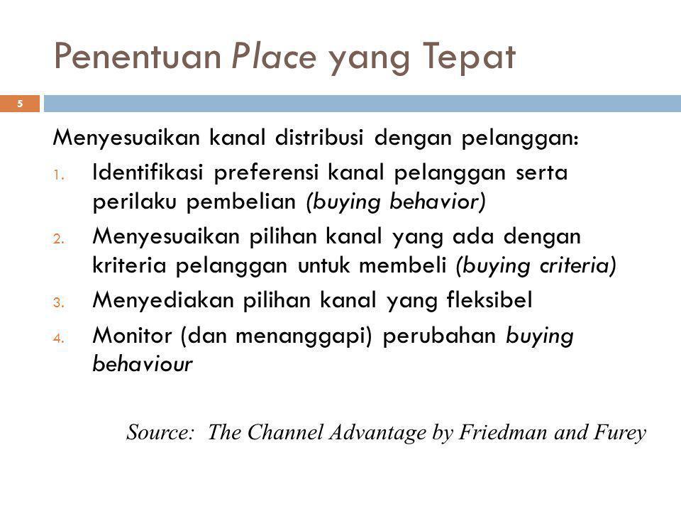 5 Penentuan Place yang Tepat Menyesuaikan kanal distribusi dengan pelanggan: 1. Identifikasi preferensi kanal pelanggan serta perilaku pembelian (buyi