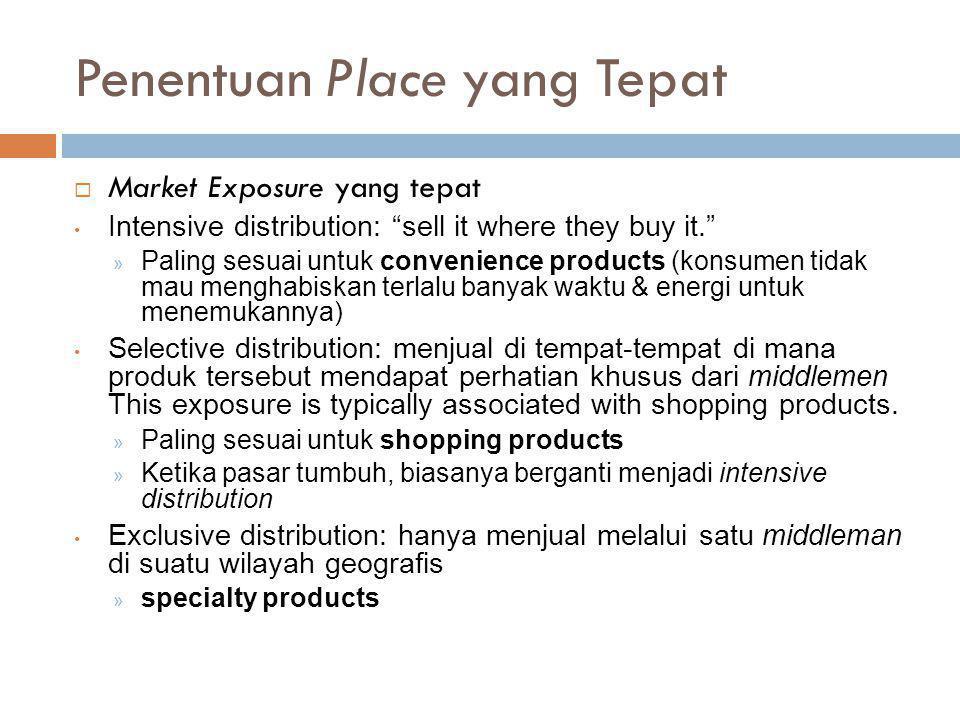 "Penentuan Place yang Tepat  Market Exposure yang tepat • Intensive distribution: ""sell it where they buy it."" » Paling sesuai untuk convenience produ"