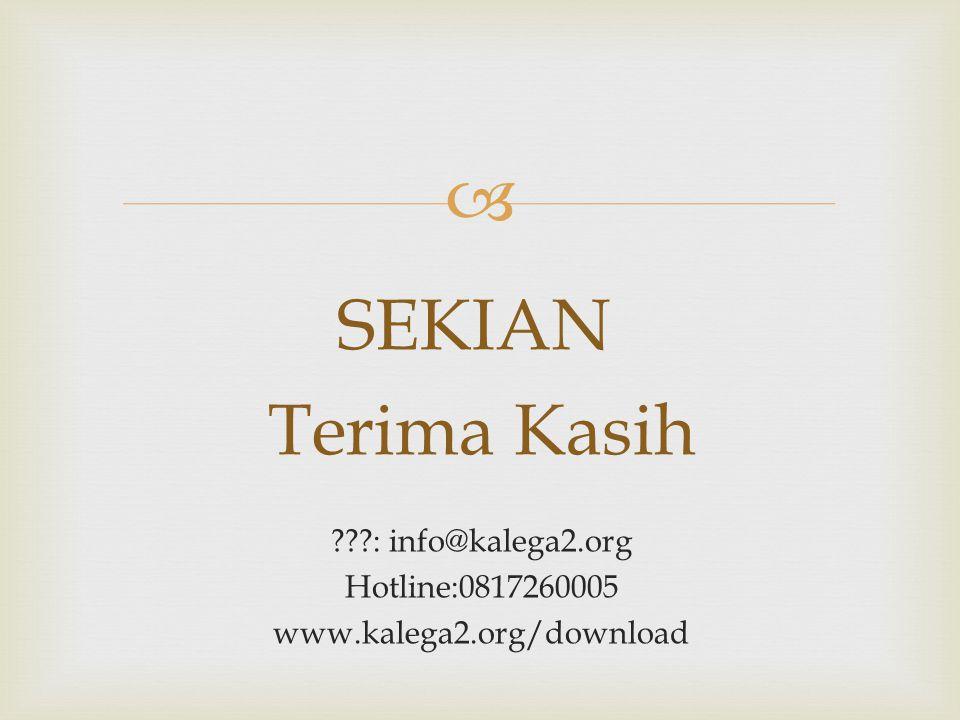  ???: info@kalega2.org Hotline:0817260005 www.kalega2.org/download SEKIAN Terima Kasih