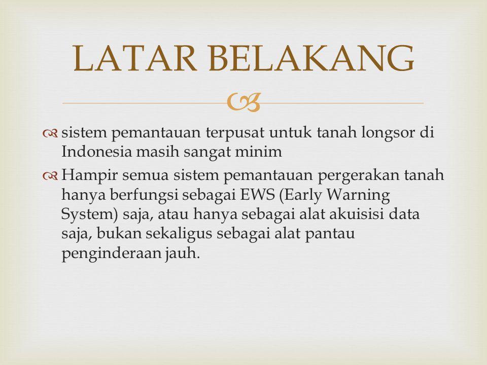   sistem pemantauan terpusat untuk tanah longsor di Indonesia masih sangat minim  Hampir semua sistem pemantauan pergerakan tanah hanya berfungsi s
