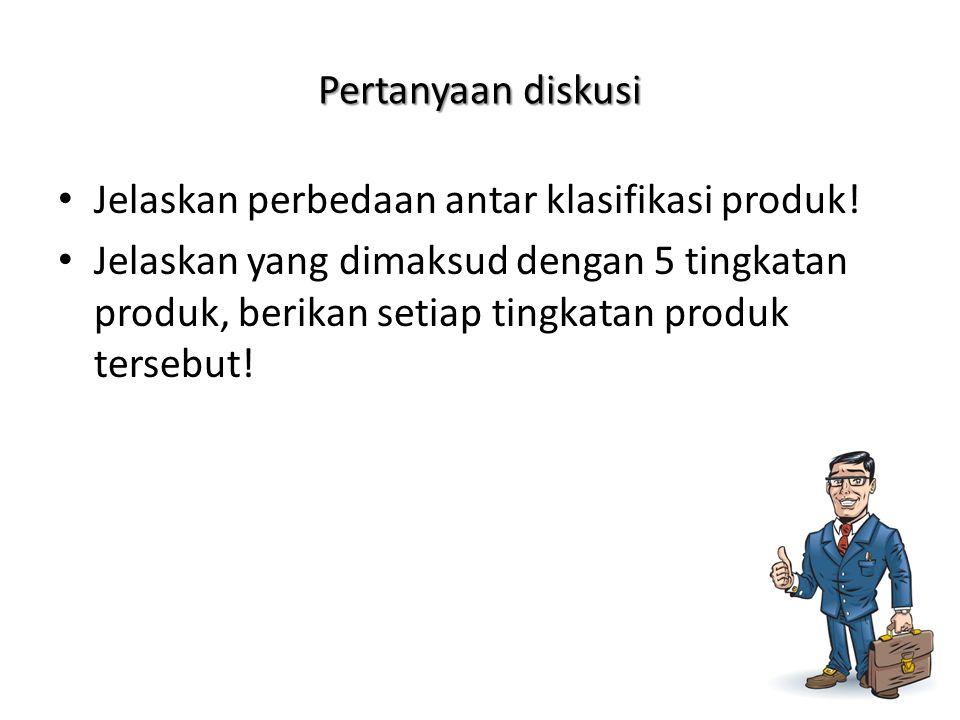 Pertanyaan diskusi • Jelaskan perbedaan antar klasifikasi produk! • Jelaskan yang dimaksud dengan 5 tingkatan produk, berikan setiap tingkatan produk