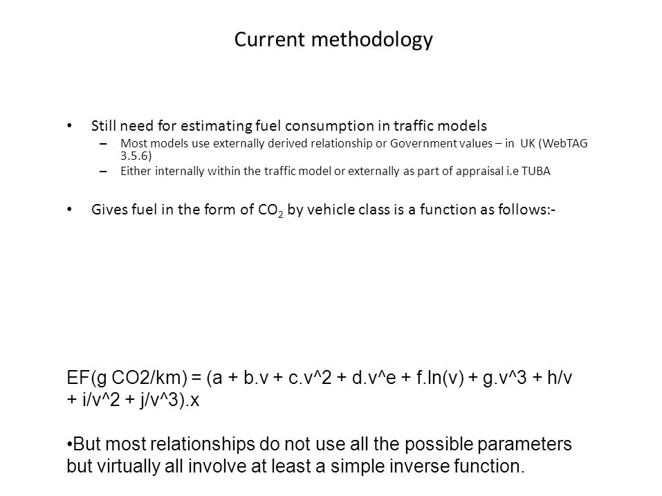Current methodology • Still need for estimating fuel consumption in traffic models – Most models use externally derived relationship or Government val