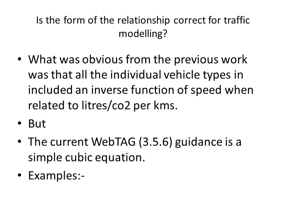 Is the form of the relationship correct for traffic modelling? • What was obvious from the previous work was that all the individual vehicle types in